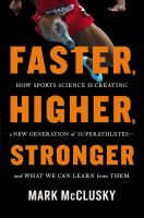 Faster, Higher, Stronger : How Sports Science Is Creating A New Generation Of Superathletes--and What We Can Learn From Them by McClusky, Mark © 2014 (Added: 2/19/15)