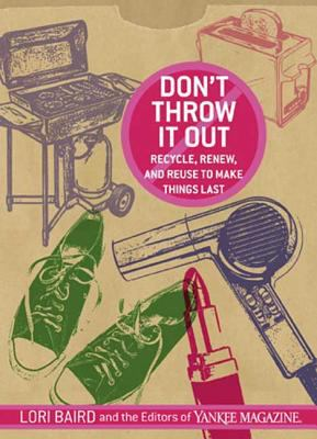 Details about Don't throw it out : [recycle, renew, and reuse to make things last]
