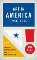 Art In America, 1945-1970 : Writings From The Age Of Abstract Expressionism, Pop Art, And Minimalism by Pxrl, Jed, editor © 2014 (Added: 1/13/15)