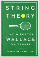 String Theory : David Foster Wallace On Tennis by Wallace, David Foster © 2016 (Added: 7/13/16)