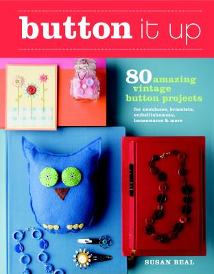 Details about Button it up : 80 amazing vintage button projects for necklaces, bracelets, embellishments, housewares & more