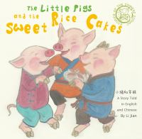 The+little+pigs+and+the+sweet+rice+cakes++a+story+told+in+english+and+chinese by Li, Jian © 2018 (Added: 3/4/19)