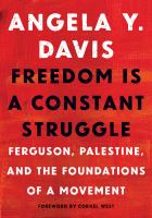 Freedom Is A Constant Struggle : Ferguson, Palestine, And The Foundations Of A Movement by Davis, Angela Y. (Angela Yvonne) © 2016 (Added: 6/10/16)