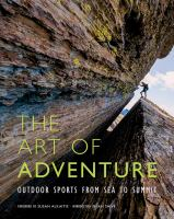 The Art Of Adventure : Outdoor Sports From Sea To Summit by Alkaitis, Susan © 2014 (Added: 1/15/15)