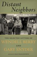 Distant Neighbors : The Selected Letters Of Wendell Berry And Gary Snyder by Berry, Wendell © 2014 (Added: 8/29/16)