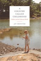 A Country Called Childhood : Children And The Exuberant World by Griffiths, Jay © 2014 (Added: 3/2/15)