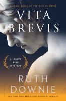Vita Brevis : A Crime Novel Of The Roman Empire by Downie, Ruth © 2016 (Added: 6/19/17)