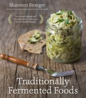 Traditionally Fermented Foods : Innovative Recipes And Old-fashioned Techniques For Sustainable Eating by Stonger, Shannon © 2017 (Added: 6/16/17)