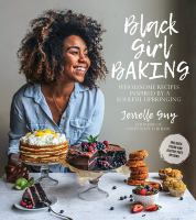 Black Girl Baking : Wholesome Recipes Inspired By A Soulful Upbringing by Guy, Jerrelle © 2018 (Added: 5/10/18)