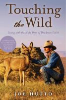 Touching The Wild : Living With The Mule Deer Of Deadman Gulch by Hutto, Joe © 2014 (Added: 11/5/14)