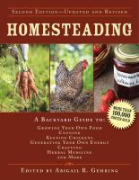 Homesteading : A Backyard Guide To Growing Your Own Food, Canning, Keeping Chickens, Generating Your Own Energy, Crafting, Herbal Medicine, And More by Gehring, Abigail R., editor © 2014 (Added: 1/15/15)