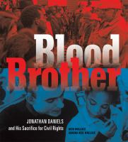 Blood Brother : Jonathan Daniels And His Sacrifice For Civil Rights by Wallace, Rich © 2016 (Added: 9/22/16)