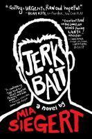 Jerkbait : A Novel by Siegert, Mia © 2016 (Added: 6/10/16)