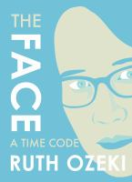 The Face : A Time Code by Ozeki, Ruth L. © 2016 (Added: 1/3/17)