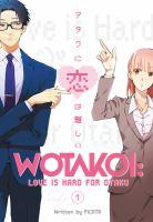 Wotakoi : Love Is Hard For Otaku. Volume 1 by Fujita © 2018 (Added: 9/25/18)