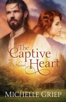 Captive Heart : A Novel by Griep, Michelle © 2016 (Added: 9/26/16)