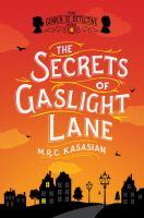 The Secrets Of Gaslight Lane by Kasasian, M. R. C. (Martin R. C.) © 2017 (Added: 4/10/17)