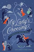 My Lady's Choosing : An Interactive Romance Novel by Curran, Kitty © 2018 (Added: 4/16/18)