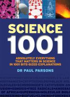 Science 1001 : Absolutely Everything That Matters In Science In 1001 Bite-sized Explanations by Parsons, Paul © 2014 (Added: 2/25/15)