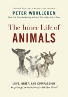 The Inner Life Of Animals : Love, Grief, And Compassion : Surprising Observations Of A Hidden World by Wohlleben, Peter © 2017 (Added: 11/9/17)