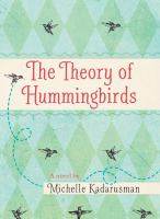 The+theory+of+hummingbirds by Kadarusman, Michelle © 2017 (Added: 11/29/17)