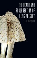 The Death And Resurrection Of Elvis Presley by Harrison, Ted © 2016 (Added: 8/24/16)