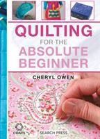 Quilting For The Absolute Beginner by Owen, Cheryl © 2016 (Added: 8/11/16)