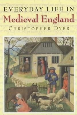 Everyday Life in Medieval England, Christopher Dyer, 2003