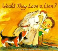 Would+they+love+a+lion by Denton, Kady MacDonald © 1995 (Added: 12/6/17)