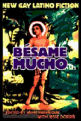 Besame Mucho: New Gay Latino Fiction