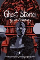 Ghost Stories Of An Antiquary : A Graphic Collection Of Short Stories By M.r. James by Moore, Leah © 2016 (Added: 5/18/17)