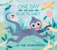 One+day+on+our+blue+planet++in+the+rainforest by Bailey, Ella © 2017 (Added: 3/27/18)