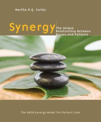 Synergy : the unique relationship between nurses and patients, the AACN Synergy model for patient care
