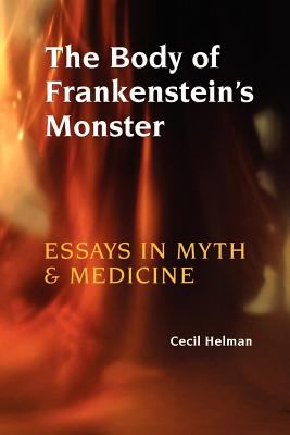 The body of Frankenstein's monster : essays in myth and medicine