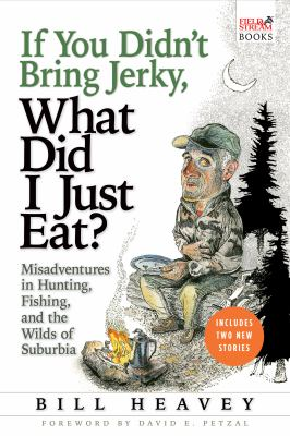 Details about If you didn't bring jerky, what did I just eat? : misadventures in hunting, fishing, and the wilds of suburbia