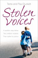 Stolen Voices : A Sadistic Step-father, Two Children Violated, Their Battle For Justice by Duckett, Terrie © 2014 (Added: 11/5/14)