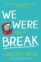 We Were On A Break by Kelk, Lindsey © 2017 (Added: 9/6/17)