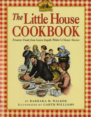 Details about The Little House Cookbook : Frontier Foods from Laura Ingalls Wilder's classic Stories