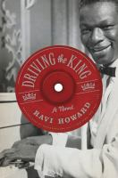 Driving The King : A Novel by Howard, Ravi © 2015 (Added: 3/25/15)