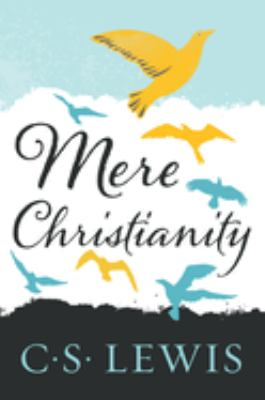 cover of Mere Christianity: A Revised and Amplified Edition, With a New Introduction, of the Three Books, Broadcast Talks, Christian Behaviour, and Beyond Personality