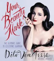 Your Beauty Mark : The Ultimate Guide To Eccentric Glamour by Von Teese, Dita © 2015 (Added: 2/2/16)