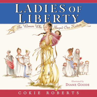 cover of Ladies of Liberty: The Women Who Shaped Our Nation