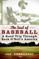 The Soul Of Baseball : A Road Trip Through Buck O'neil's America by Posnanski, Joe © 2007 (Added: 4/15/16)