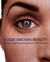Bobbi Brown beauty : the ultimate beauty resource / by Bobbi Brown & Annemarie Iverson.
