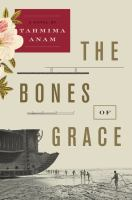 The Bones Of Grace : A Novel by Anam, Tahmima © 2016 (Added: 9/9/16)