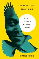 (Missouri) Kansas City Lightning: The Rise and Times of Charlie Parker