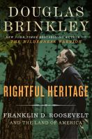 Rightful Heritage : Franklin D. Roosevelt And The Land Of America by Brinkley, Douglas © 2016 (Added: 8/19/16)