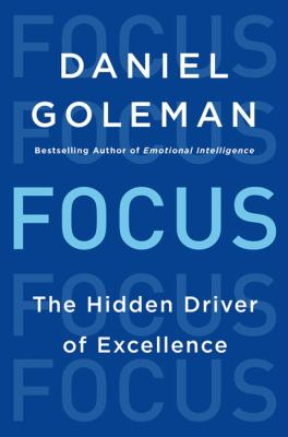 Cover image for Focus : the hidden driver of excellence