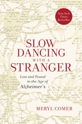 cover of Slow Dancing with a Stranger: Lost and Found in the Age of Alzheimer's