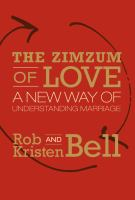 The Zimzum Of Love : A New Way Of Understanding Marriage by Bell, Rob © 2014 (Added: 1/15/15)